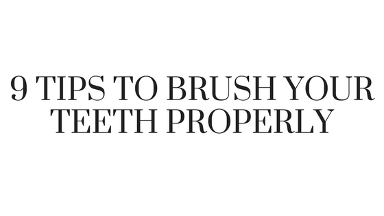9 Tips to brush your teeth properly