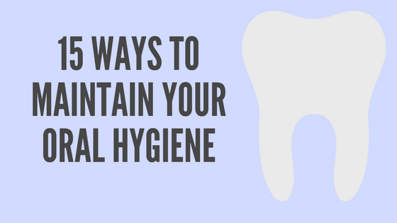 15 Ways to maintain your Oral hygiene