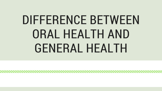Difference between Oral health and General health