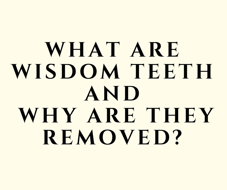 What are wisdom teeth and why are they removed?