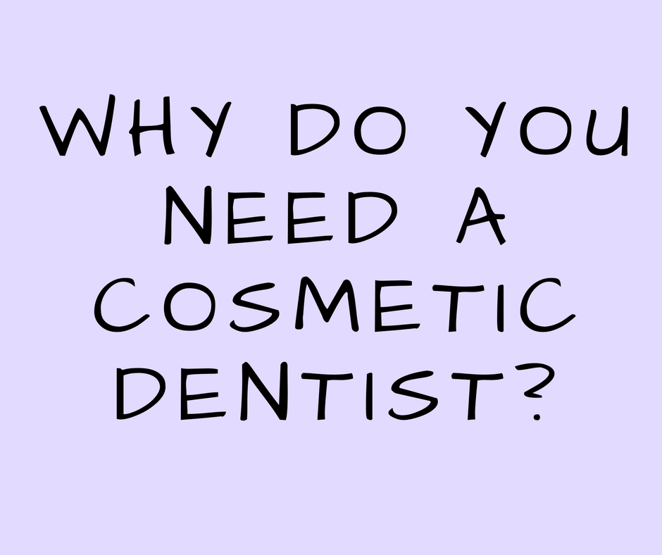 Why do you need a cosmetic dentist?