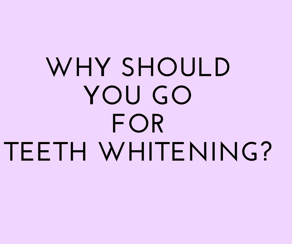 Why should you go for teeth whitening?