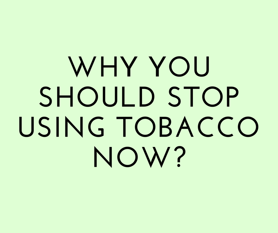 Why you should stop using tobacco now?