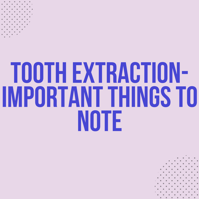 Tooth extraction- Important things to note