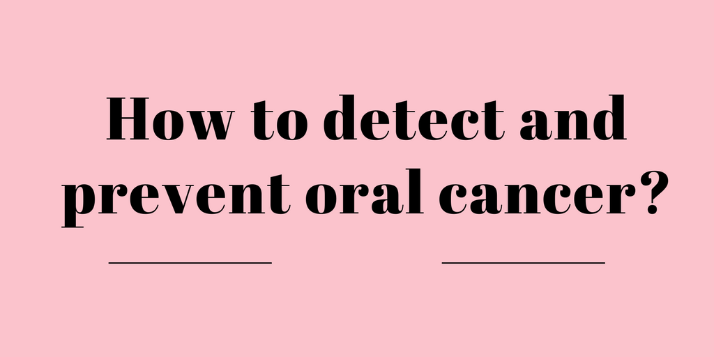 How to detect and prevent oral cancer?