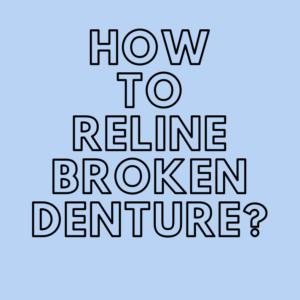 How to reline broken denture