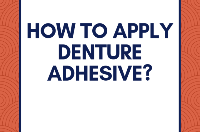 How to Apply Denture Adhesive?