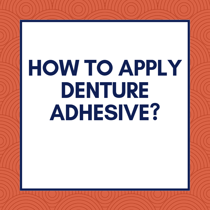 How to Apply Denture Adhesive_