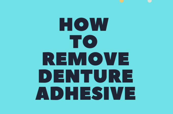 How to Remove Denture Adhesive?