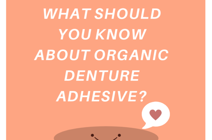 What should you know about organic denture adhesive?