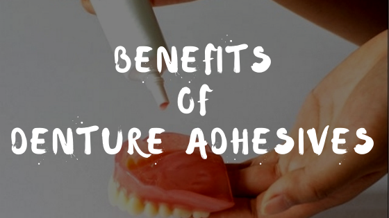 Benefits of Denture Adhesives